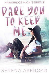 Dare You To Keep Me: (A YA, Academy, Why Choose Romance)