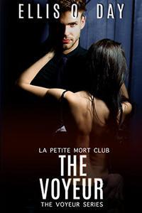 The Voyeur: La Petite Mort Club - Steamy Contemporary Romance