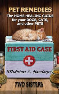 Pet Remedies - The Home Healing Guide for your Dogs, Cats, and Other Pets