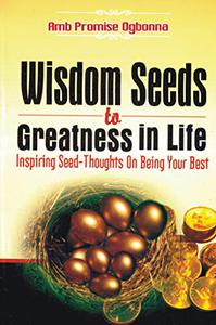 WISDOM SEEDS TO GREATNESS IN LIFE: Inspiring Seed-Thoughts On Being Your Best