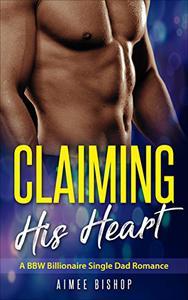 Claiming His Heart: A BBW Billionaire Single Dad Romance
