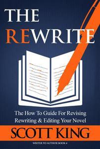 The Rewrite: The How To Guide for Revising Rewriting & Editing Your Novel