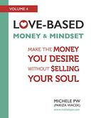 Love-Based Money and Mindset: Make the Money You Desire Without Selling Your Soul