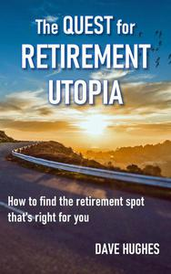 The Quest for Retirement Utopia: How to Find the Retirement Spot That's Right for You