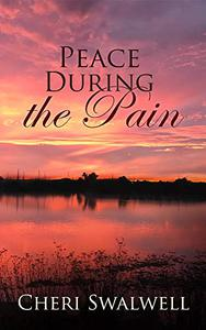 Peace During the Pain: True Stories from Cancer Survivors and loved ones of those who have gone before us