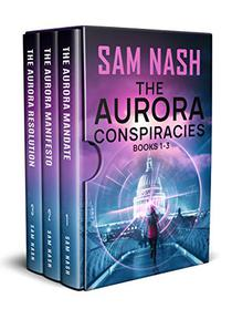 The Aurora Conspiracies: Volume One - Books 1 - 3