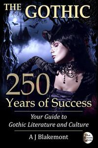 The Gothic: 250 Years of Success. Your Guide to Gothic Literature and Culture