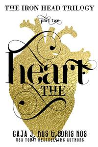 The Heart (The Iron Head Trilogy, Part Two)