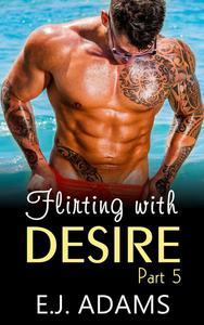 Flirting with Desire Part 5
