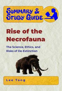 Summary & Study Guide - Rise of the Necrofauna: The Science, Ethics, and Risks of De-Extinction