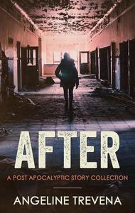 After: A Post Apocalyptic Story Collection