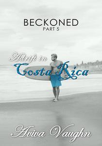 Beckoned, Part 5: Adrift in Costa Rica