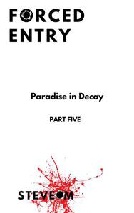 Forced Entry 5: Paradise in Decay