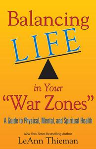 Balancing Life in Your War Zones: A Guide to Physical, Mental, and Spiritual Health