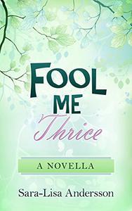 Fool Me Thrice: A Novella