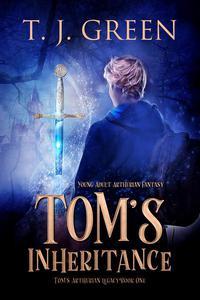 Tom's Inheritance: YA Arthurian Fantasy