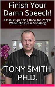 Finish Your Damn Speech!: A Public Speaking Book for People Who Hate Public Speaking
