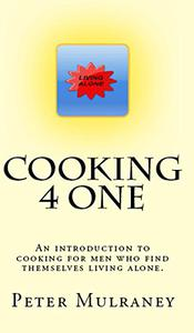Cooking 4 One: An introduction to cooking for men who find themselves living alone.