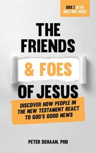 The Friends and Foes of Jesus: Discover How People in the New Testament React to God's Good News
