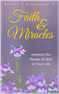 Faith & Miracles: Unleash the Power of God in Your Life
