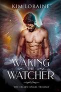 Waking the Watcher: The Fallen Angel Trilogy