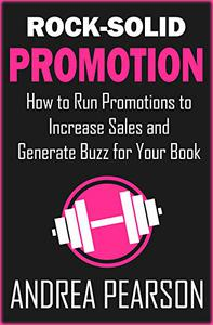 Rock-Solid Promotion: How to Run Promotions to Increase Sales and Generate Buzz for Your Book
