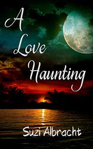 A Love Haunting: A Ghost Shares His Story of Ever-Lasting Love After Death
