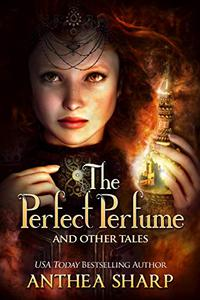 The Perfect Perfume and Other Tales: Seven Fantastical Victorian Stories