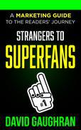 Strangers To Superfans: A Marketing Guide To The Readers' Journey