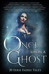 Once Upon A Ghost: 20 Eerie Faerie Tales