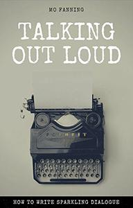 Talking out loud: How to write sparkling dialogue