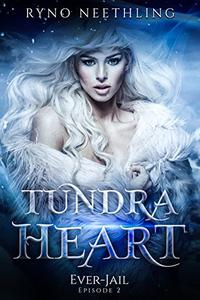 Tundra Heart: Ever-Jail: Episode 2