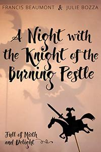 A Night with the Knight of the Burning Pestle: Full of Mirth and Delight