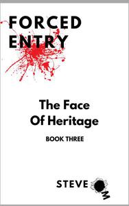 Forced Entry 3: The Face of Heritage