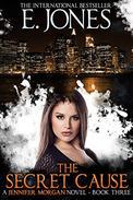 The Secret Cause (A Jennifer Morgan Novel - Book 3)