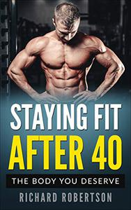 Staying Fit After 40: Staying Fit Is What It's All About