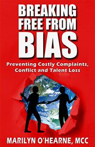 Breaking Free from Bias: Preventing Costly Complaints, Conflict and Talent Loss