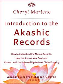 Introduction to the Akashic Records: How to Understand the Akashic Records, Hear the Story of Your Soul, and Connect with Divine Knowing