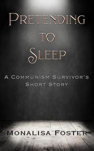 Pretending to Sleep: A Communism Survivor's Short Story