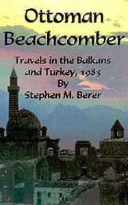 Ottoman Beachcomber: Travels in the Balkans and Turkey, 1983