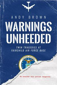 Warnings Unheeded: Twin Tragedies at Fairchild Air Force Base
