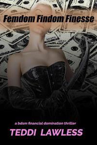 Femdom Findom Finesse: A BDSM Financial Domination Thriller