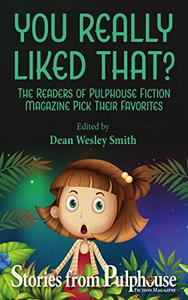 You Really Liked That?: Stories from Pulphouse Fiction Magazine
