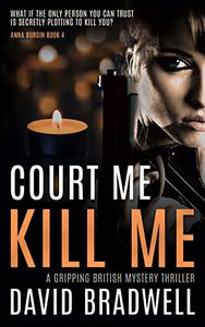 Court Me Kill Me: A Gripping British Mystery Thriller - Anna Burgin Book 4