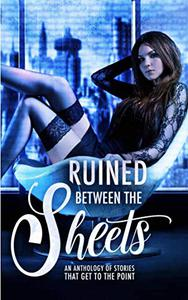 Ruined Between the Sheets: An Anthology of Dystopian Stories that Get to the Point