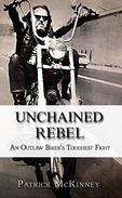 Unchained Rebel: An Outlaw Biker's Toughest Fight