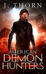 American Demon Hunters: An Urban Fantasy Supernatural Thriller