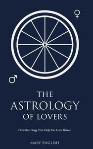 The Astrology of Lovers, How Astrology Can Help You Love Better