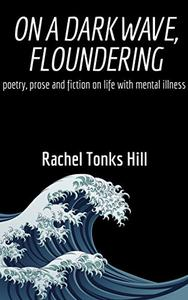 On A Dark Wave, Floundering: poetry, prose and fiction on life with mental illness