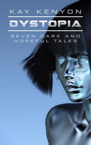 Dystopia: Seven Dark and Hopeful Tales